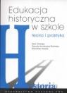 Edukacja historyczna w szkole Teoria i praktyka Chorąży Ewa, Konieczna-Śliwińska Danuta, Roszak Stanisław