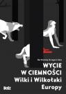 Wycie w ciemnościWilki i wilkołaki Europy Sala Bartłomiej Grzegorz