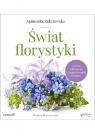 Świat florystyki. Sztuka układania i fotografowania kwiatów Zakrzewska Agnieszka