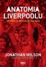 Anatomia Liverpoolu Historia w dziesięciu meczach Wilson Jonathan, Murray Scott