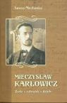 Mieczysław Karłowicz. Życie, człowiek, dzieło Mechanisz Janusz