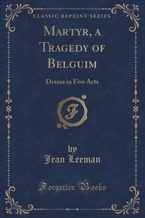 Martyr, a Tragedy of Belguim Leeman Jean
