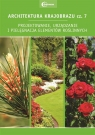Architektura krajobrazu. Część 7. Projektowanie, urządzanie i pielęgnacja elementów roślinnych