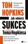 Jak odnieść sukces. Przewodnik Toma Hopkinsa Hopkins Tom