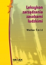 Leksykon zarządzania zasobami ludzkimi Smid Wacław
