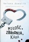 Miłość, zbrodnia, kara Reportaże kryminalne prosto z sądu Kowalik Helena