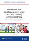 Przekształcanie szkół i zespołów z mocy prawa w okresie reformy ustroju Marciniak Lidia, Piotrowska-Albin Elżbieta, Piszko Agata
