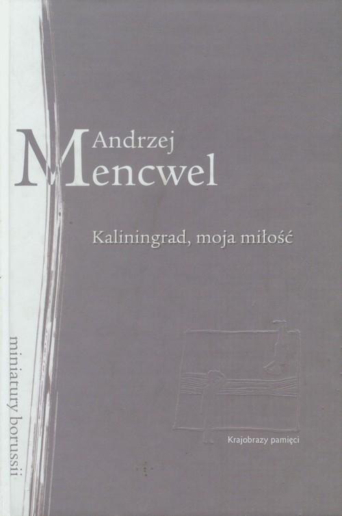 Kaliningrad moja miłość Mencwel Andrzej