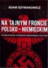 Na tajnym froncie polsko-niemieckim