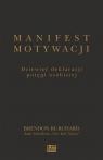 Manifest motywacji. Dziewięć deklaracji potęgi osobistej Burchard Brendon