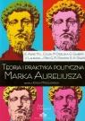 Teoria i praktyka polityczna Marka Aureliusza Praca zbiorowa