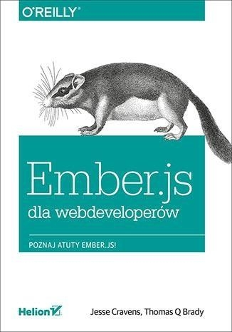 Ember.js dla webdeveloperów. - Cravens Jesse, Brady Thomas Q. - książka
