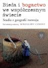 Bieda i bogactwo we współczesnym świecie Studia z geografii rozwoju