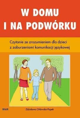 W domu i na podwórku. Czytanie ze zrozumieniem dla dzieci z zaburzeniami komunikacji językowej Zdzisława Orłowska-Popek