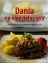 Dania na niedzielny stól Wyszukane, różnorodne i zawsze smaczne