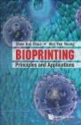 Bioprinting Wai Yee Yeong, Chee Kai Chua