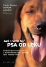 Jak uwolnić psa od lęku. Program pozytywnej pracy z psami cierpiącymi z Becker Marty, Radosta Lisa, Sung Wailani, Becker Mikkel