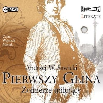 Pierwszy Glina. Żołnierze miłujący audiobook Andrzej W. Sawicki