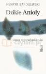 Dzikie Anioły i inne opowiadania Bardijewski Henryk