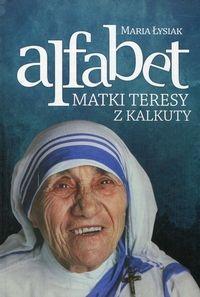 Alfabet Matki Teresy z Kalkuty Łysiak Maria