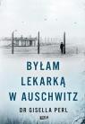 Byłam lekarką w Auschwitz