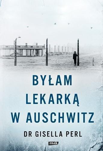 Byłam lekarką w Auschwitz Gisella Perl