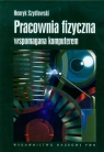 Pracownia fizyczna wspomagana komputerem Szydłowski Henryk