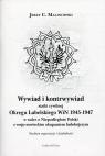 Wywiad i kontrwywiad siatki cywilnej Okręgu Lubelskiego WiN 1945-1947