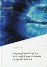 Diagnostyka radiologiczna dla stomatologów - zalecenia i przypadki kliniczne Różyło-Kalinowska Ingrid