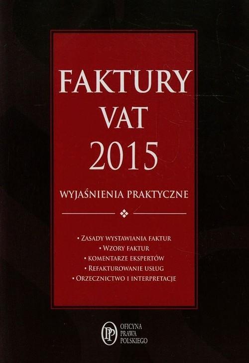 Faktury VAT 2015 Wyjaśnienia praktyczne