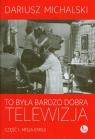 To była bardzo dobra telewizja część 1 Misja EMISJI Michalski Dariusz