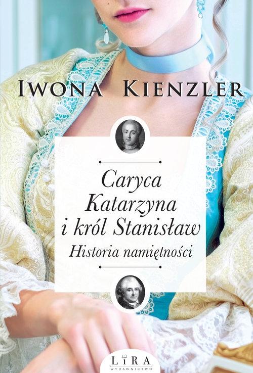 Caryca Katarzyna i król Stanisław. Historia namiętności Kienzler  Iwona