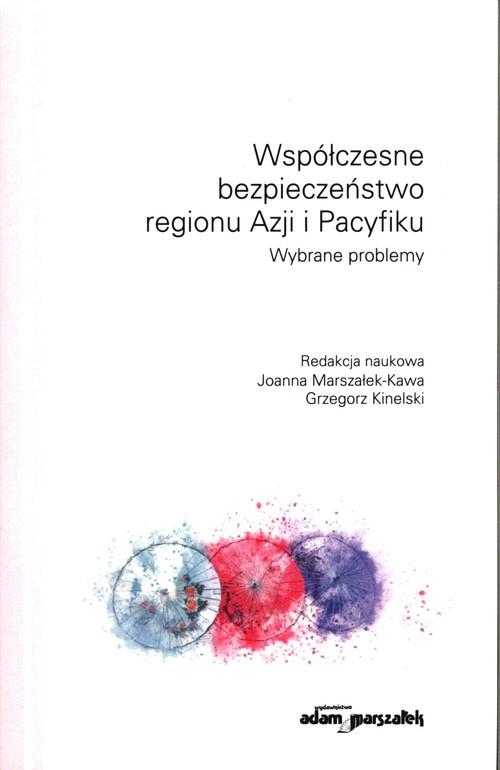 Współczesne bezpieczeństwo regionu Azji i Pacy (red.) Joanna Marszałek-Kawa,