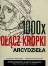 1000 x połacz kropki Arcydzieła