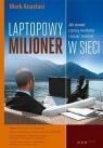 Laptopowy Milioner Jak zerwać z pracą na etacie i zacząć zarabiać w sieci