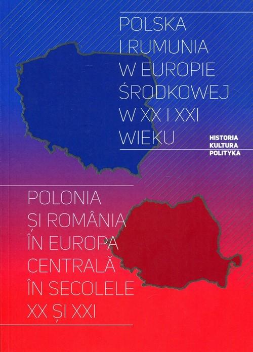Polska i Rumunia w Europie Środkowej w XX i XXI wieku