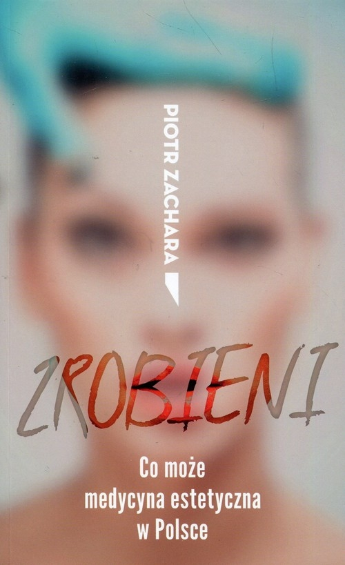 Zrobieni. Co może medycyna estetyczna w Polsce Zachara Piotr