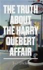 The Truth About the Harry Quebert Affair Joel Dicker