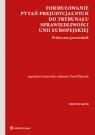 Formułowanie pytań prejudycjalnych do Trybunału Sprawiedliwości Unii Bańczyk Paweł, Frąckowiak-Adamska Agnieszka