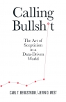 Calling Bullshit The Art of Scepticism in a Data-Driven World West Jevin D., Bergstrom Carl T.