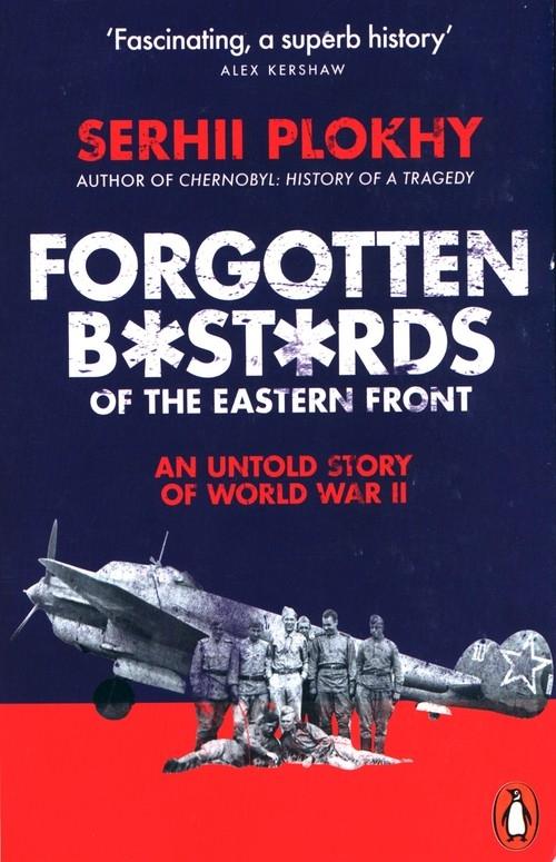 Forgotten Bastards of the Eastern Front Plokhy Serhii