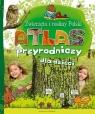 Atlas Przyrodniczy dla dzieci Zwierzęta i rośliny Polski