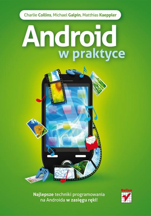 Android w praktyce Charlie Collins, Michael Galpin, Matthias Kaeppler