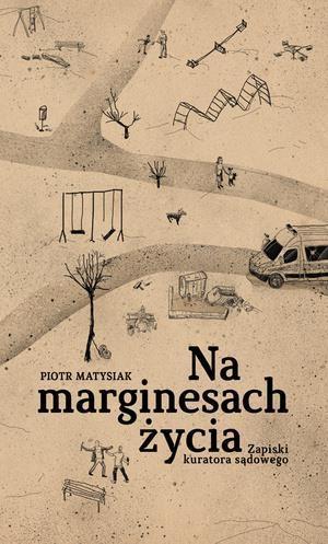 Na marginesach życia Piotr Matysiak