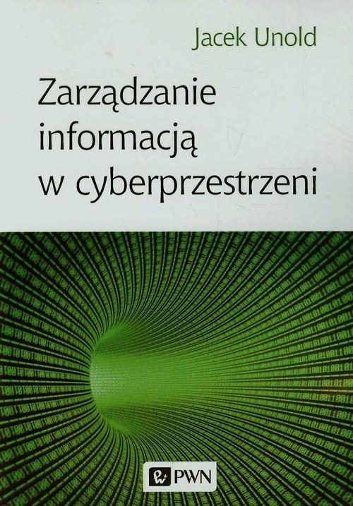 Zarządzanie informacją w cyberprzestrzeni Unold Jacek