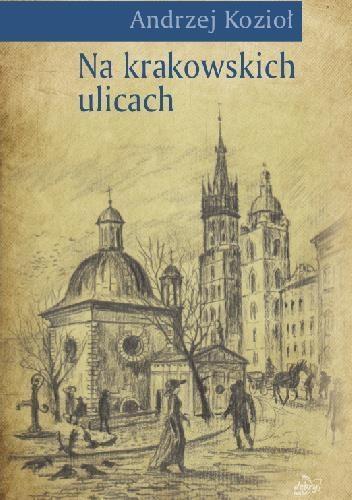 Na krakowskich ulicach Andrzej Kozioł