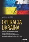 Operacja Ukraina Kampanie dezinformacyjne, narracje, sposoby działania Marek Michał