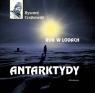 Rok w lodach Antarktydy Czajkowski Ryszard