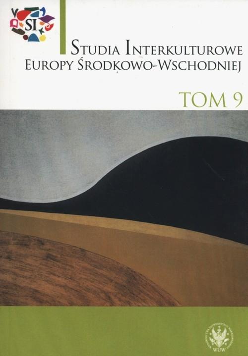 Studia Interkulturowe Europy Środkowo-Wschodniej Tom 9