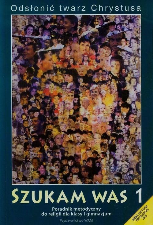 Odsłonić twarz Chrystusa Szukam Was 1 Poradnik metodyczny + CD + DVD Czarnecka Teresa, Gajewski Mariusz, Juda-Mieloch Małgorzata